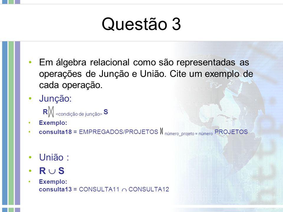 Questão 3 Em álgebra relacional como são representadas as operações de Junção e União. Cite um exemplo de cada operação. Junção: Exemplo: consulta18 =