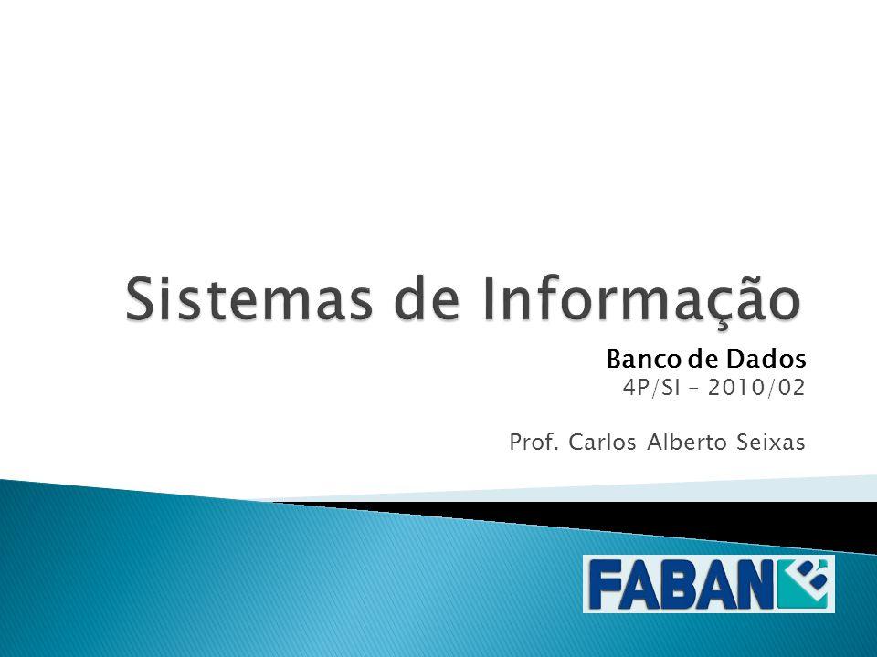 Banco de Dados 4P/SI – 2010/02 Prof. Carlos Alberto Seixas