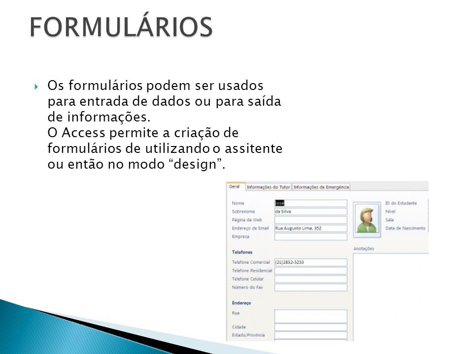  Os formulários podem ser usados para entrada de dados ou para saída de informações. O Access permite a criação de formulários de utilizando o assite