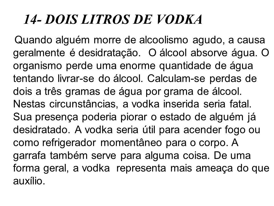 Quando alguém morre de alcoolismo agudo, a causa geralmente é desidratação. O álcool absorve água. O organismo perde uma enorme quantidade de água ten