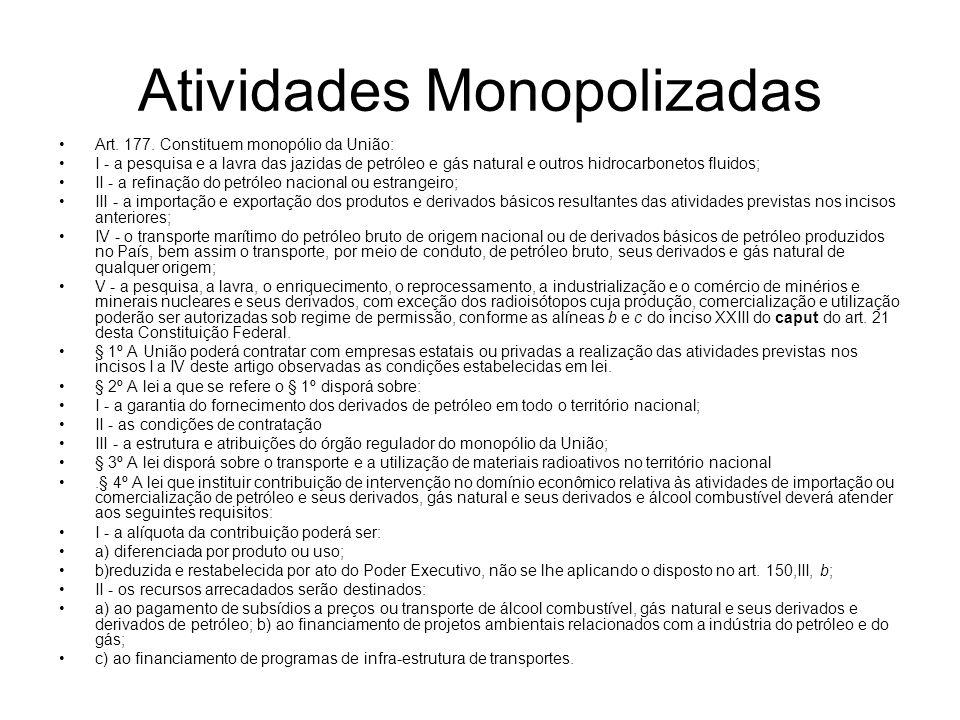 Atividades Monopolizadas Art. 177. Constituem monopólio da União: I - a pesquisa e a lavra das jazidas de petróleo e gás natural e outros hidrocarbone