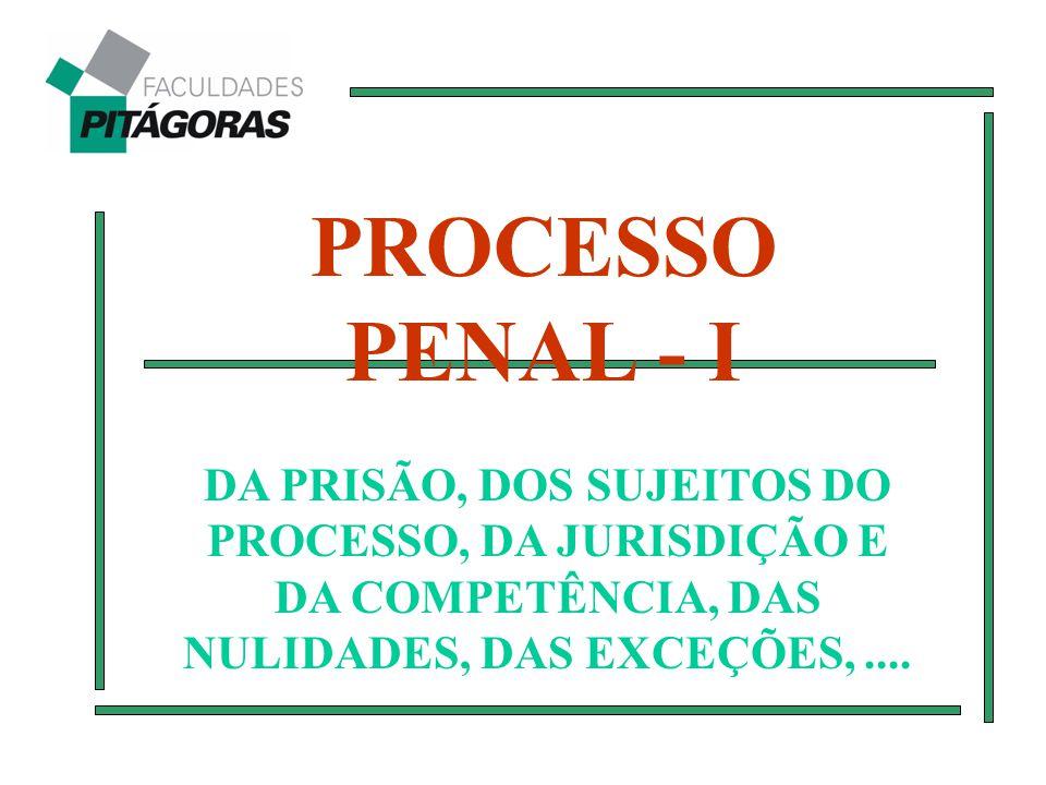 PROCESSO PENAL - I DA PRISÃO, DOS SUJEITOS DO PROCESSO, DA JURISDIÇÃO E DA COMPETÊNCIA, DAS NULIDADES, DAS EXCEÇÕES,....