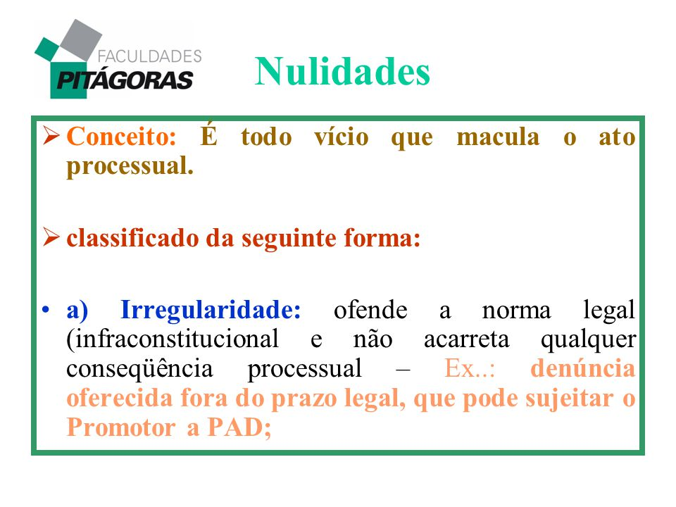  Conceito: É todo vício que macula o ato processual.  classificado da seguinte forma: a) Irregularidade: ofende a norma legal (infraconstitucional e