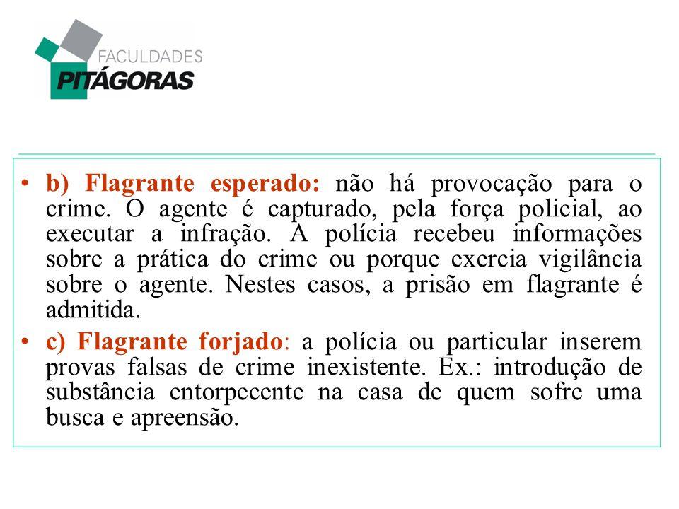 b) Flagrante esperado: não há provocação para o crime. O agente é capturado, pela força policial, ao executar a infração. A polícia recebeu informaçõe