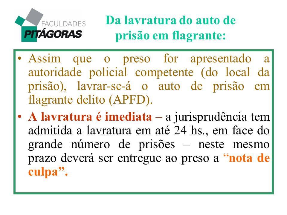Assim que o preso for apresentado a autoridade policial competente (do local da prisão), lavrar-se-á o auto de prisão em flagrante delito (APFD). A la