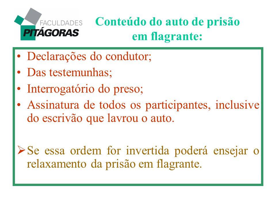 Declarações do condutor; Das testemunhas; Interrogatório do preso; Assinatura de todos os participantes, inclusive do escrivão que lavrou o auto.  Se