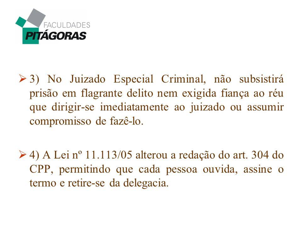  3) No Juizado Especial Criminal, não subsistirá prisão em flagrante delito nem exigida fiança ao réu que dirigir-se imediatamente ao juizado ou assu