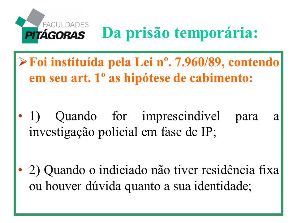  Foi instituída pela Lei nº. 7.960/89, contendo em seu art. 1º as hipótese de cabimento: 1) Quando for imprescindível para a investigação policial em