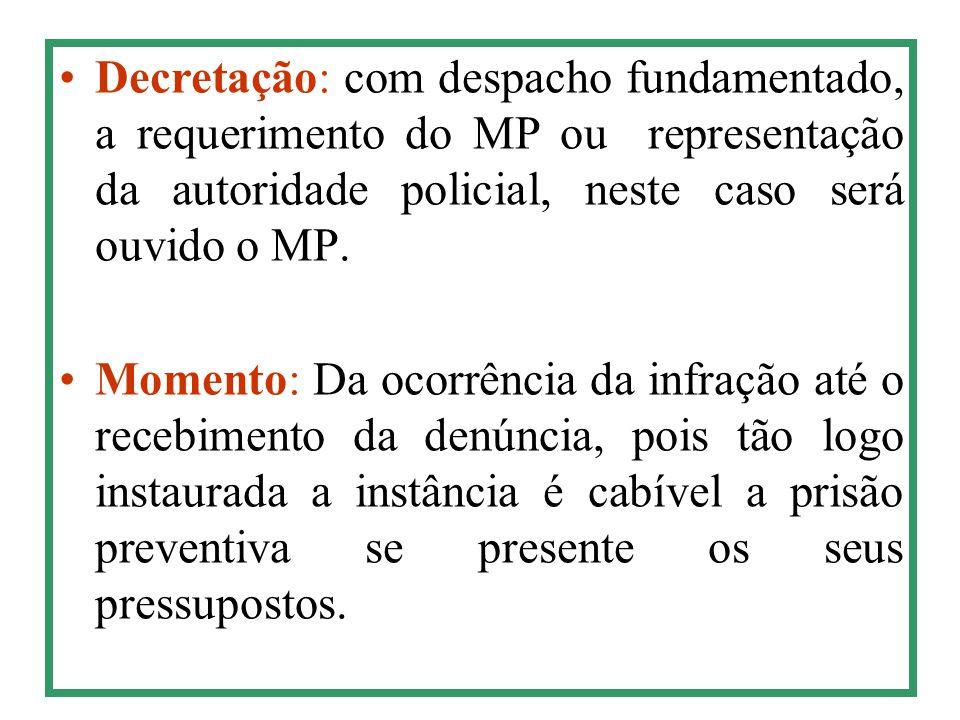 Decretação: com despacho fundamentado, a requerimento do MP ou representação da autoridade policial, neste caso será ouvido o MP. Momento: Da ocorrênc