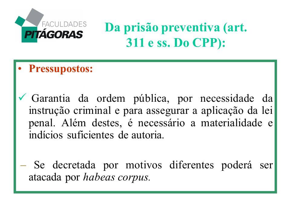 Pressupostos: Garantia da ordem pública, por necessidade da instrução criminal e para assegurar a aplicação da lei penal. Além destes, é necessário a