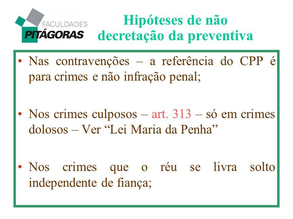 """Nas contravenções – a referência do CPP é para crimes e não infração penal; Nos crimes culposos – art. 313 – só em crimes dolosos – Ver """"Lei Maria da"""