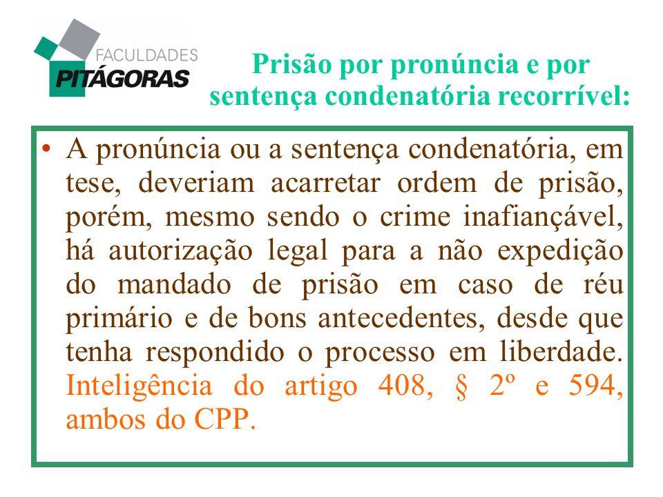 A pronúncia ou a sentença condenatória, em tese, deveriam acarretar ordem de prisão, porém, mesmo sendo o crime inafiançável, há autorização legal par