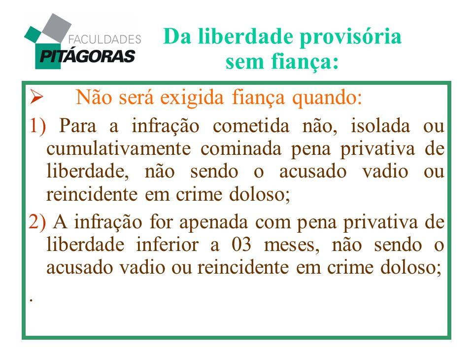  Não será exigida fiança quando: 1) Para a infração cometida não, isolada ou cumulativamente cominada pena privativa de liberdade, não sendo o acusad