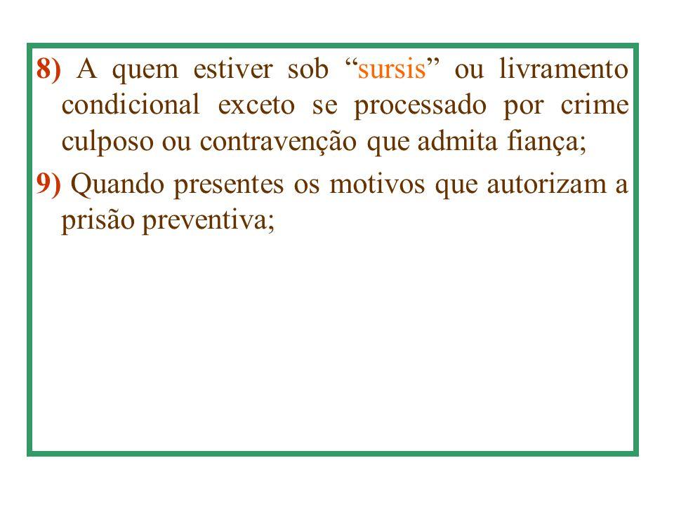 """8) A quem estiver sob """"sursis"""" ou livramento condicional exceto se processado por crime culposo ou contravenção que admita fiança; 9) Quando presentes"""
