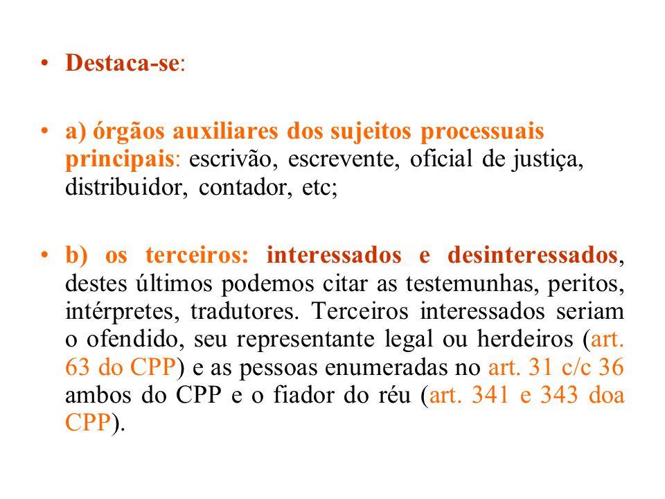 Destaca-se: a) órgãos auxiliares dos sujeitos processuais principais: escrivão, escrevente, oficial de justiça, distribuidor, contador, etc; b) os ter