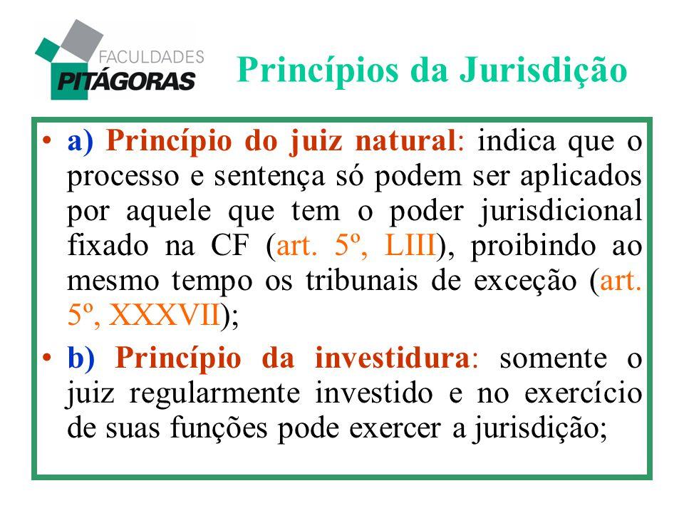 a) Princípio do juiz natural: indica que o processo e sentença só podem ser aplicados por aquele que tem o poder jurisdicional fixado na CF (art. 5º,