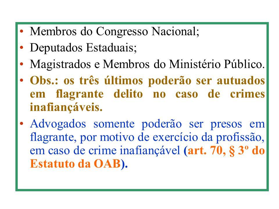 Membros do Congresso Nacional; Deputados Estaduais; Magistrados e Membros do Ministério Público. Obs.: os três últimos poderão ser autuados em flagran