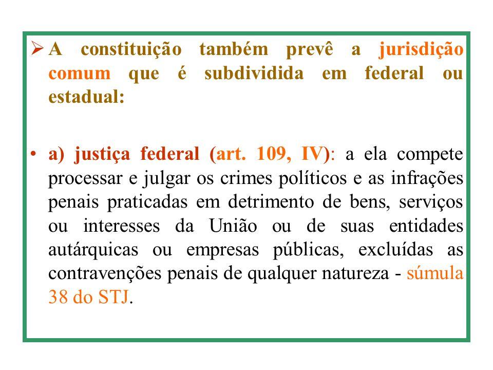  A constituição também prevê a jurisdição comum que é subdividida em federal ou estadual: a) justiça federal (art. 109, IV): a ela compete processar