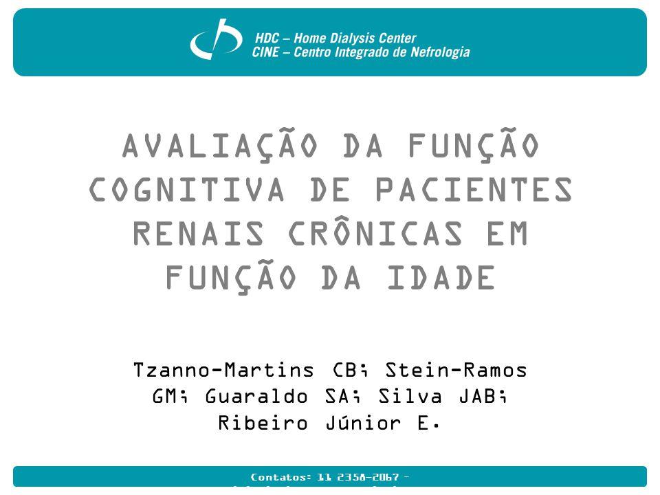 Contatos: 11 2358-2067 – multidisciplinarhome@hdcdialise.com.br AVALIAÇÃO DA FUNÇÃO COGNITIVA DE PACIENTES RENAIS CRÔNICAS EM FUNÇÃO DA IDADE Tzanno-Martins CB; Stein-Ramos GM; Guaraldo SA; Silva JAB; Ribeiro Júnior E.