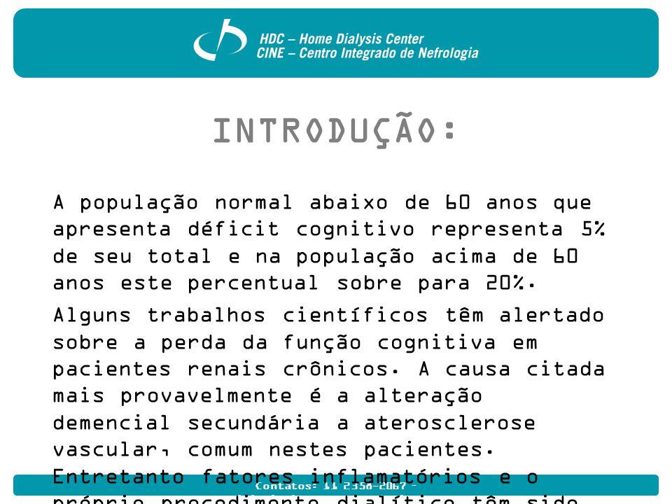Contatos: 11 2358-2067 – multidisciplinarhome@hdcdialise.com.br OBJETIVO: Verificar a capacidade cognitiva de pacientes renais crônicos em programa de hemodiálise crônica em relação à faixa etária em 2 (duas) clínicas satélites do estado de São Paulo.
