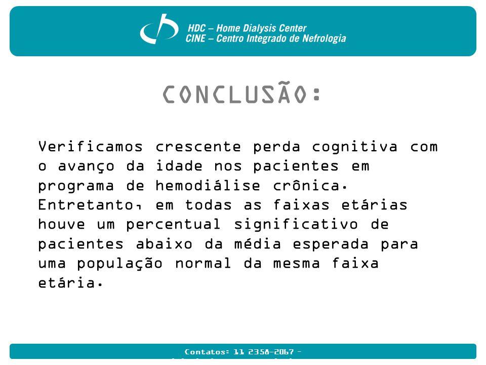 Contatos: 11 2358-2067 – multidisciplinarhome@hdcdialise.com.br CONCLUSÃO: Verificamos crescente perda cognitiva com o avanço da idade nos pacientes em programa de hemodiálise crônica.