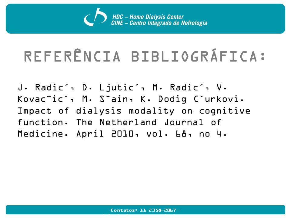 Contatos: 11 2358-2067 – multidisciplinarhome@hdcdialise.com.br REFERÊNCIA BIBLIOGRÁFICA: J. Radic´, D. Ljutic´, M. Radic´, V. Kovacˆic´, M. Sˇain, K.