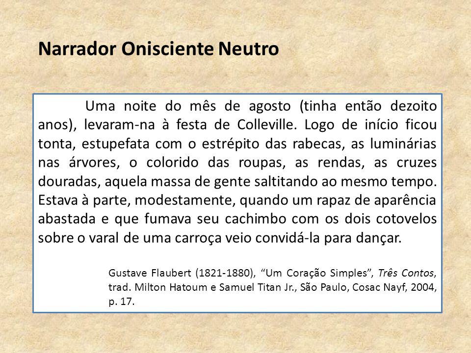 Narrador Onisciente Neutro Uma noite do mês de agosto (tinha então dezoito anos), levaram-na à festa de Colleville.