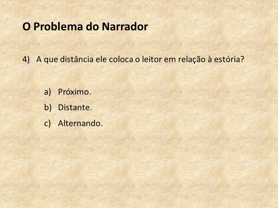 O Problema do Narrador 4)A que distância ele coloca o leitor em relação à estória.