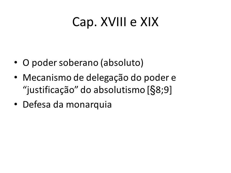 """Cap. XVIII e XIX O poder soberano (absoluto) Mecanismo de delegação do poder e """"justificação"""" do absolutismo [§8;9] Defesa da monarquia"""