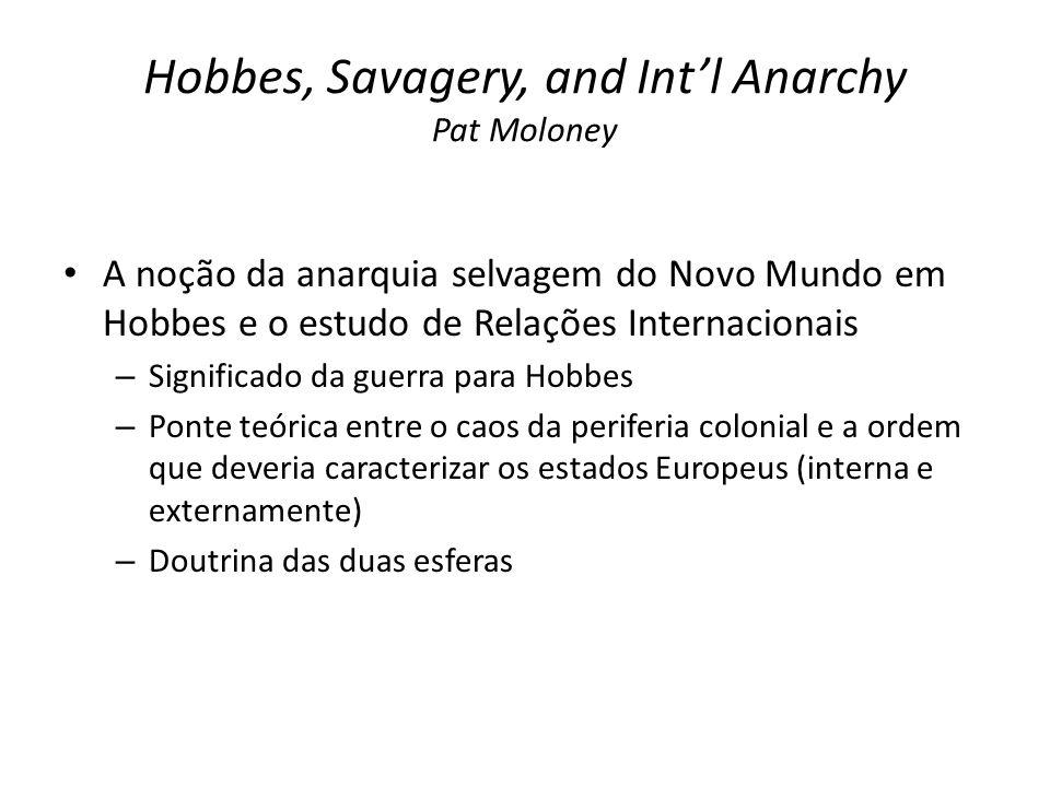 Hobbes, Savagery, and Int'l Anarchy Pat Moloney A noção da anarquia selvagem do Novo Mundo em Hobbes e o estudo de Relações Internacionais – Significa