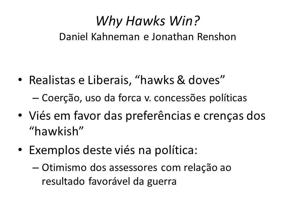 """Why Hawks Win? Daniel Kahneman e Jonathan Renshon Realistas e Liberais, """"hawks & doves"""" – Coerção, uso da forca v. concessões políticas Viés em favor"""