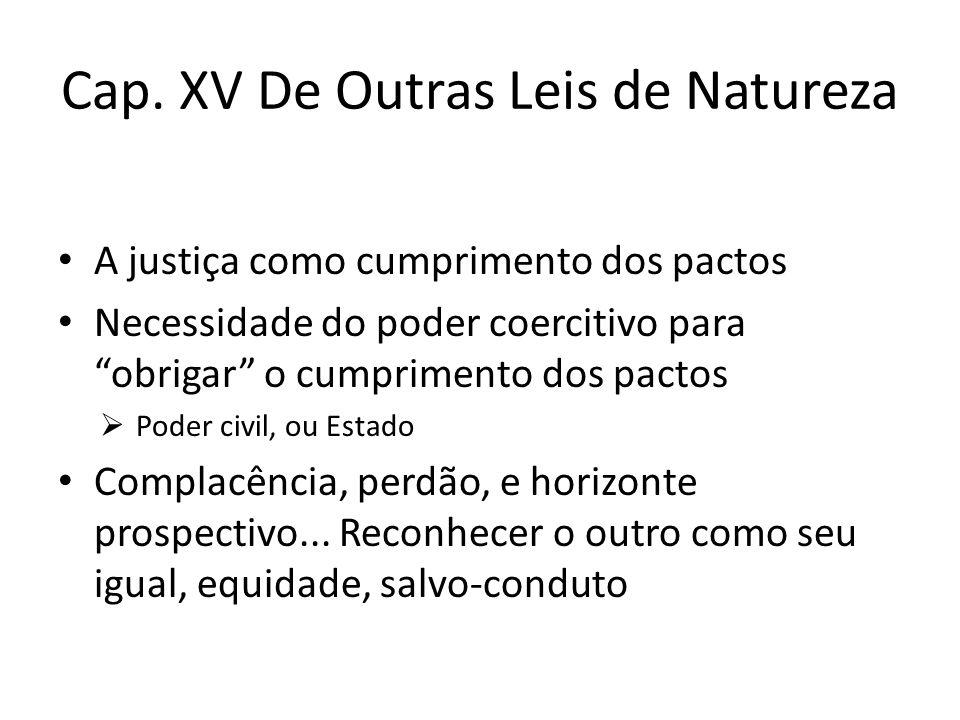 """Cap. XV De Outras Leis de Natureza A justiça como cumprimento dos pactos Necessidade do poder coercitivo para """"obrigar"""" o cumprimento dos pactos  Pod"""