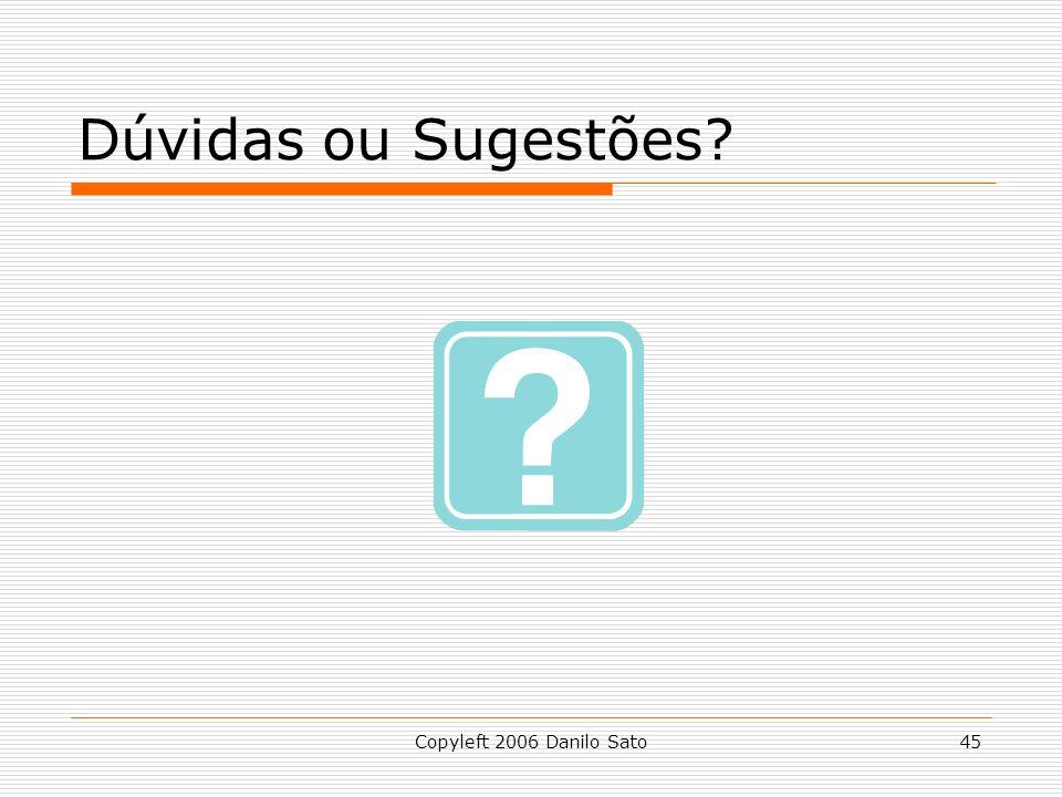 Copyleft 2006 Danilo Sato45 Dúvidas ou Sugestões?