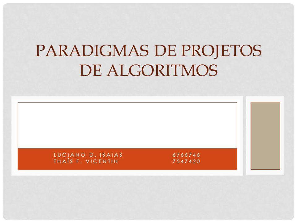 LUCIANO D. ISAIAS6766746 THAÍS F. VICENTIN7547420 PARADIGMAS DE PROJETOS DE ALGORITMOS