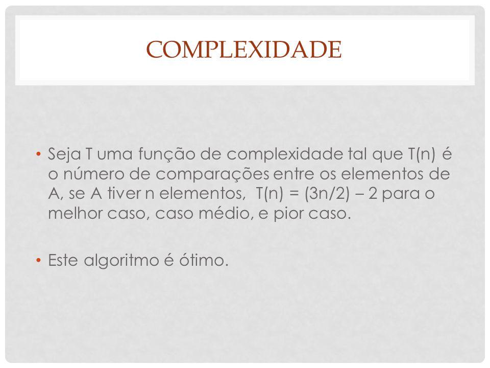 COMPLEXIDADE Seja T uma função de complexidade tal que T(n) é o número de comparações entre os elementos de A, se A tiver n elementos, T(n) = (3n/2) –