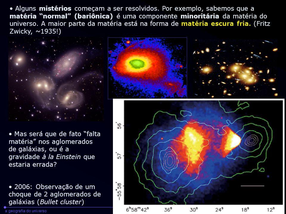 """a geografia do universoraul abramo - cientec - 2008 Alguns mistérios começam a ser resolvidos. Por exemplo, sabemos que a matéria """"normal"""" (bariônica)"""