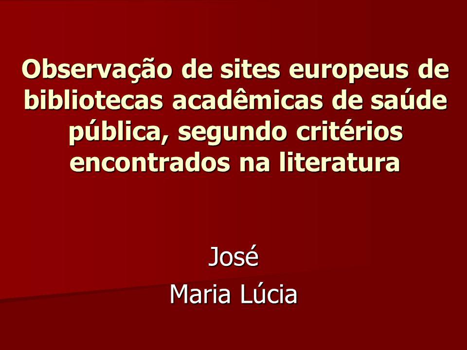 Observação de sites europeus de bibliotecas acadêmicas de saúde pública, segundo critérios encontrados na literatura José Maria Lúcia