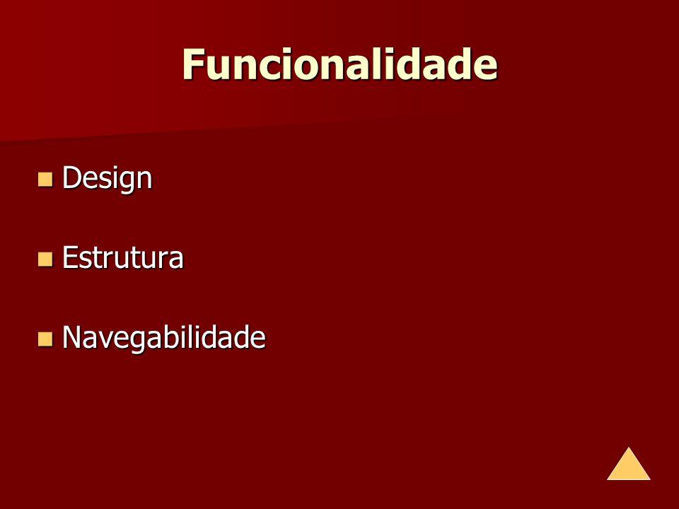 Funcionalidade Design Design Estrutura Estrutura Navegabilidade Navegabilidade