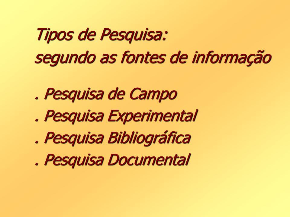 Tipos de Pesquisa: segundo as fontes de informação. Pesquisa de Campo. Pesquisa Experimental. Pesquisa Bibliográfica. Pesquisa Documental