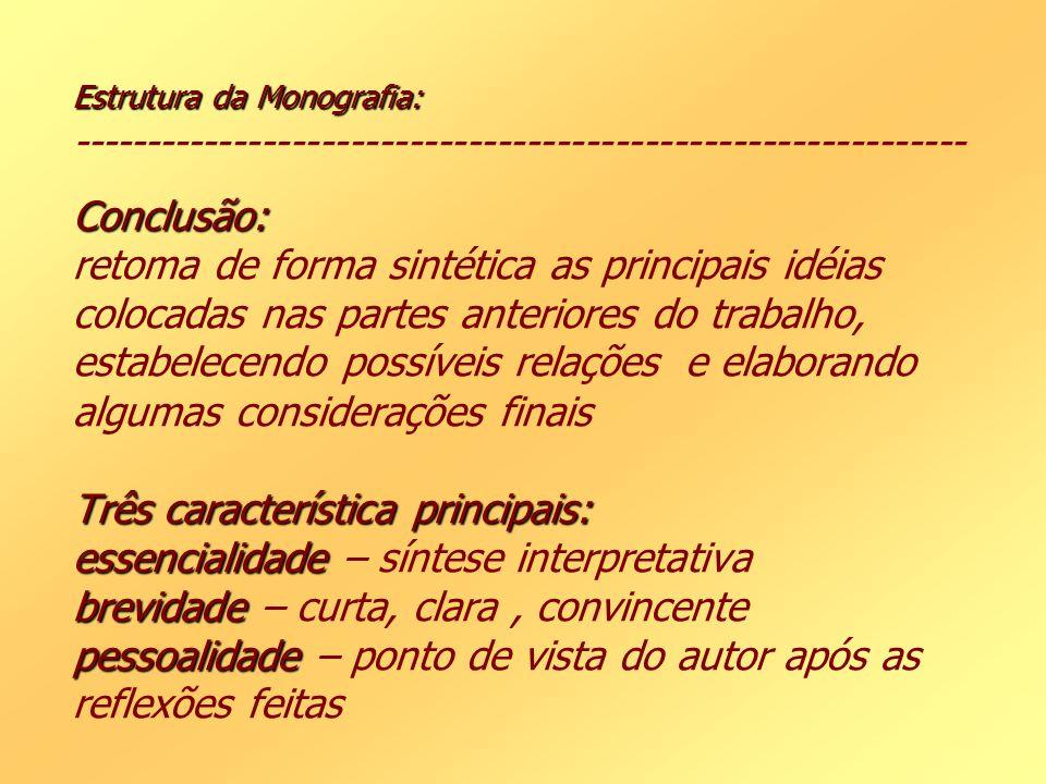 Estrutura da Monografia: Conclusão: Três característica principais: essencialidade brevidade pessoalidade Estrutura da Monografia: -------------------