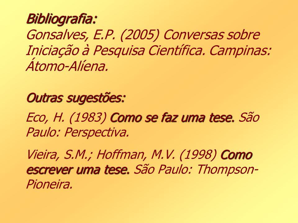 Bibliografia: Outras sugestões: Como se faz uma tese. Como escrever uma tese. Bibliografia: Gonsalves, E.P. (2005) Conversas sobre Iniciação à Pesquis