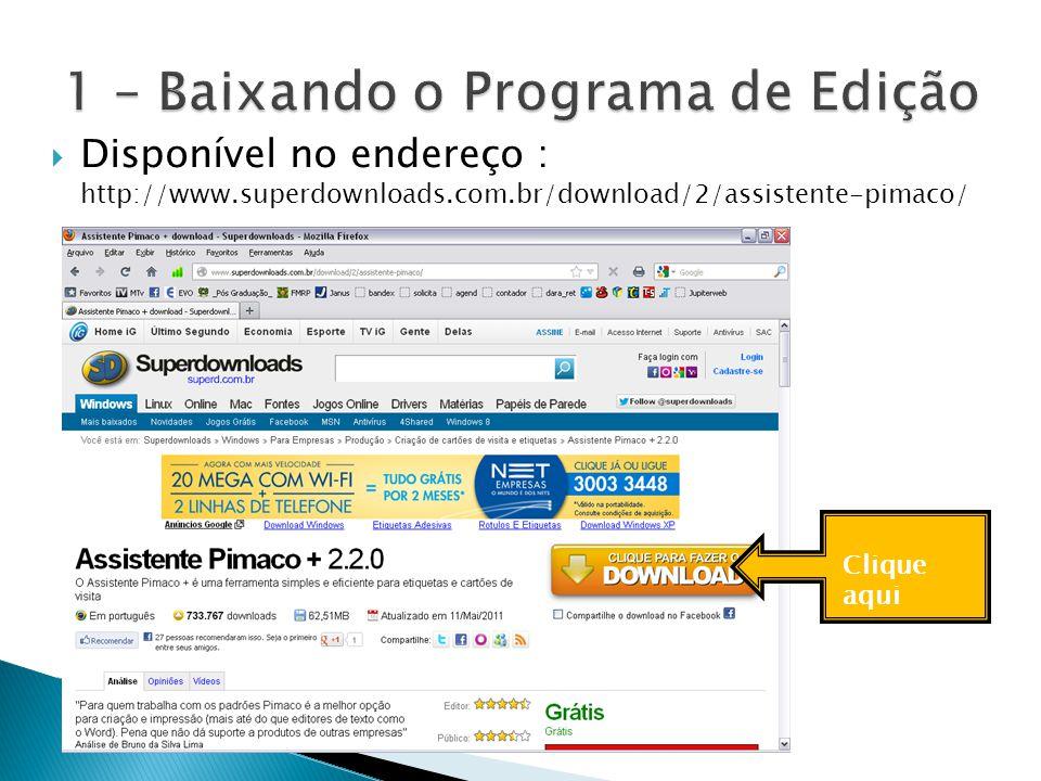  Disponível no endereço : http://www.superdownloads.com.br/download/2/assistente-pimaco/ Clique aqui
