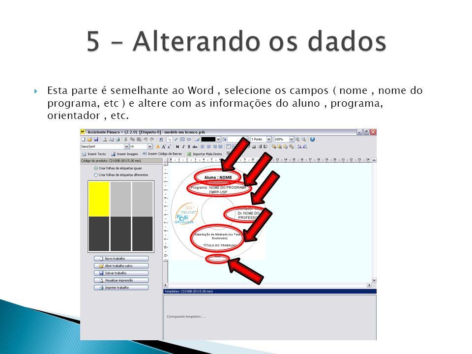  Esta parte é semelhante ao Word, selecione os campos ( nome, nome do programa, etc ) e altere com as informações do aluno, programa, orientador, etc.