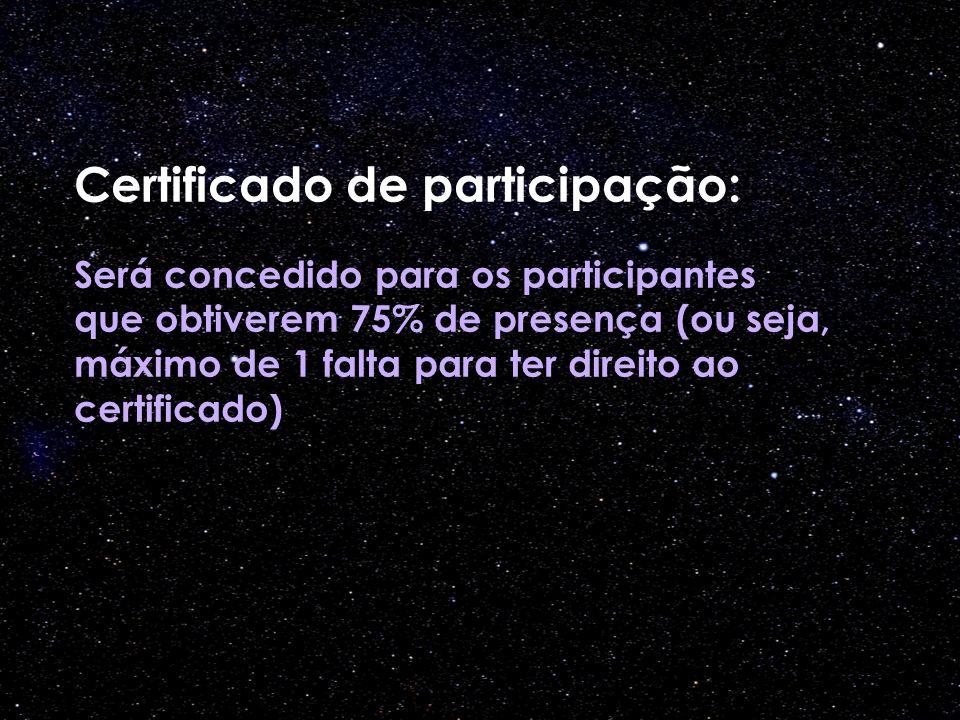 Certificado de participação: Será concedido para os participantes que obtiverem 75% de presença (ou seja, máximo de 1 falta para ter direito ao certificado)