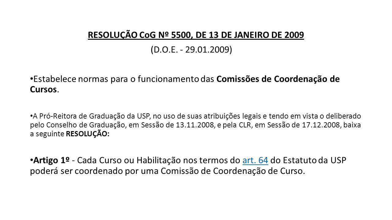RESOLUÇÃO CoG Nº 5500, DE 13 DE JANEIRO DE 2009 (D.O.E. - 29.01.2009) Estabelece normas para o funcionamento das Comissões de Coordenação de Cursos. A