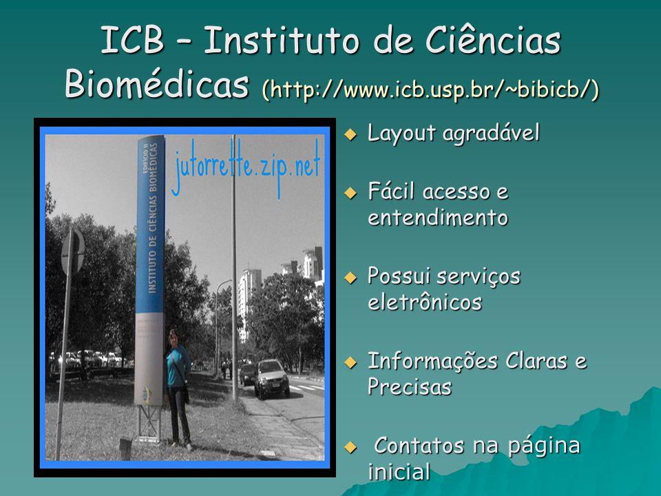 ICB – Instituto de Ciências Biomédicas (http://www.icb.usp.br/~bibicb/)  Layout agradável  Fácil acesso e entendimento  Possui serviços eletrônicos  Informações Claras e Precisas  Contatos na página inicial