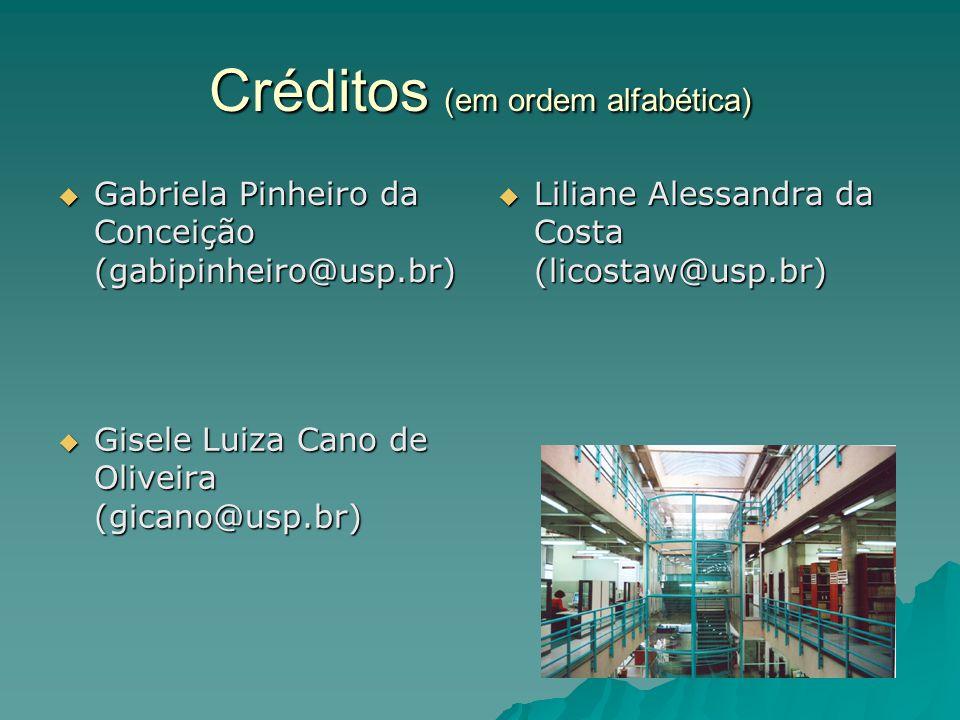 Créditos (em ordem alfabética)  Gabriela Pinheiro da Conceição (gabipinheiro@usp.br)  Liliane Alessandra da Costa (licostaw@usp.br)  Gisele Luiza Cano de Oliveira (gicano@usp.br)