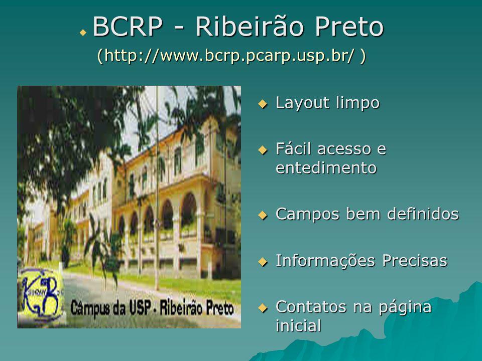  Layout limpo  Fácil acesso e entedimento  Campos bem definidos  Informações Precisas  Contatos na página inicial BCRP - Ribeirão Preto  BCRP - Ribeirão Preto (http://www.bcrp.pcarp.usp.br/ )