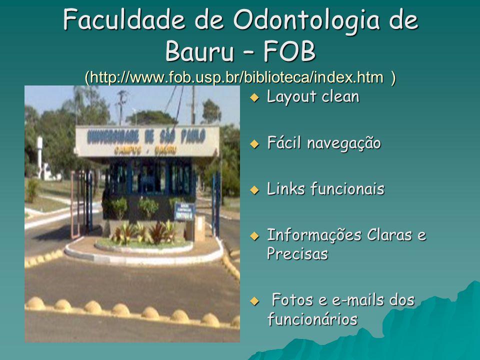 Faculdade de Odontologia de Bauru – FOB (http://www.fob.usp.br/biblioteca/index.htm )  Layout clean  Fácil navegação  Links funcionais  Informações Claras e Precisas  Fotos e e-mails dos funcionários