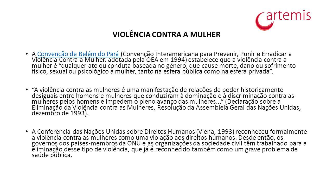VIOLÊNCIA CONTRA A MULHER A Convenção de Belém do Pará (Convenção Interamericana para Prevenir, Punir e Erradicar a Violência Contra a Mulher, adotada